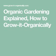 Organic Gardening Explained, How to Grow-it-Organically