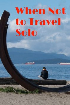 Knowing when - and when not - to travel solo http://solotravelerblog.com/needy-solo-traveler/
