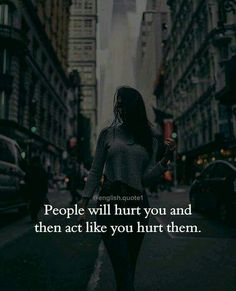 Positive Quotes : QUOTATION – Image : Quotes Of the day – Description People will hurt you and then act like you hurt them. Sharing is Power – Don't forget to share this quote !