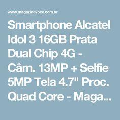 """Smartphone Alcatel Idol 3 16GB Prata Dual Chip 4G - Câm. 13MP + Selfie 5MP Tela 4.7"""" Proc. Quad Core - Magazine Luizamegacompra"""