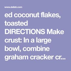 ed coconut flakes, toasted DIRECTIONS Make crust: In a large bowl, combine graham cracker crumbs with butter and stir until combined. Make pineapple layer: In a medium saucepan over medium-low heat, heat crushed pineapple until thick and jammy, about 15 minutes. Meanwhile, make cream layer: In a stand mixer fitted with a paddle attachment, beat heavy cream until stiff peaks form. Fold in cream cheese and sugar. (For best results, transfer mixture to a piping bag.) Among four mason jars…
