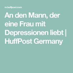 An den Mann, der eine Frau mit Depressionen liebt | HuffPost Germany
