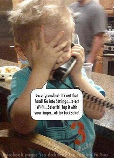 Jesus Grandma! It's not that hard!