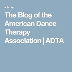 The Blog of the American Dance Therapy Association | ADTA