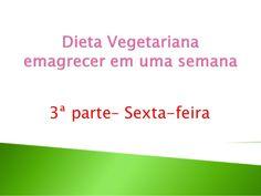 Dieta vegetariana para emagrecer, comida vegana, dieta semanal em vídeos de beleza by Wellington Rezende via slideshare