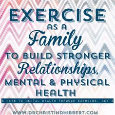 "Exercise as a Family to Build Stronger Relationships, Mental & Physical Health (Key 3 from ""8 Keys to Mental Health Through Exercise) www.DrChristinaHibbert.com #exercise #mentalhealth #family #health #happiness"