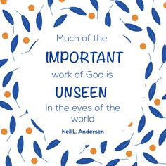 """Elder Neil L. Andersen: """"Much of the important work of God is unseen in the eyes of the world."""" #LDS #LDSConf #quotes"""