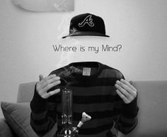Where is me mind, what is being a human all about, everyone should ask this question when they spark up, #leadupto*what made earth ~smoke a bongage @chillthefuckout
