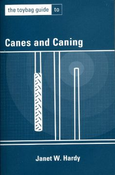 The Toybag Guide to Canes and Caning by Janet W. Hardy