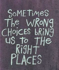 Sometimes the wrong choices bring us to the right places. #inspiration #motivation #wisdom #quote #quotes #life