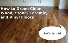 Olivia Cleans Green: How to Green Clean Wood, Stone, Ceramic, and Vinyl Floors
