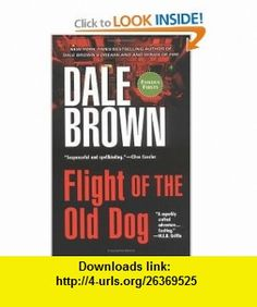 Flight of the Old Dog Dale Brown , ISBN-10: 042519518X  ,  , ASIN: B000IMV8D8 , tutorials , pdf , ebook , torrent , downloads , rapidshare , filesonic , hotfile , megaupload , fileserve