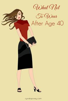 Some of you asked if I would share What Not to Wear After Age 40 so here you go!