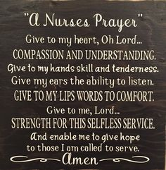 This beautiful prayer says it all to a nurse and from a nurse! These are hand painted, lightly sanded and made from new wood right here in the heartland of America, then the wording and top seal coat