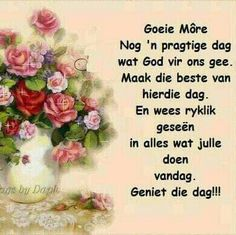 Pragtige dag vir jou Good Morning Wishes, Good Morning Quotes, Evening Greetings, Goeie More, Afrikaans Quotes, Morning Inspirational Quotes, Special Quotes, Dear Friend, Deep Thoughts