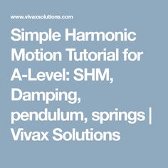 Simple Harmonic Motion Tutorial for A-Level: SHM, Damping, pendulum, springs | Vivax Solutions