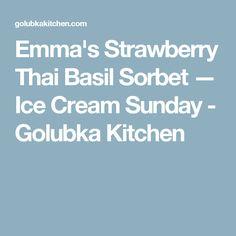 Emma's Strawberry Thai Basil Sorbet — Ice Cream Sunday - Golubka Kitchen