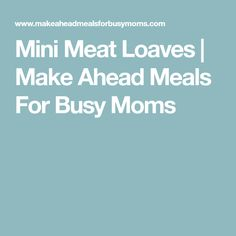 Mini Meat Loaves | Make Ahead Meals For Busy Moms