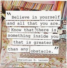 Cree en ti mismo y en todo lo que eres. Has de saber, que dentro de ti hay algo que es mayor que cualquier obstáculo - Christian D Larson #Inspirandote