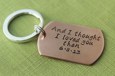And I Though I Loved You Then - Copper Keychain - with Anniversary Date - Personalized Husband Gift - Awesome Anniversary Gift! on Etsy, $18.00