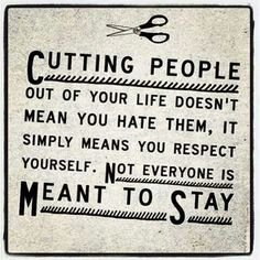 Have enough respect for yourself to cut off the people who have no respect for you.