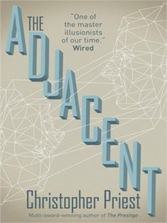 The Adjacent by Christopher Priest.
