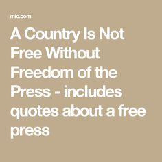 A Country Is Not Free Without Freedom of the Press  - includes quotes about a free press