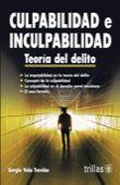 LIBROS TRILLAS: CULPABILIDAD E INCULPABILIDAD TEORÍA DEL DELITO