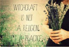 Witchcraft is not a religion. It's a practice. || Believe