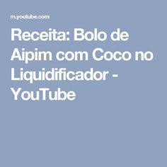 Receita: Bolo de Aipim com Coco no Liquidificador - YouTube
