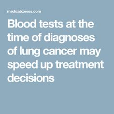 Blood tests at the time of diagnoses of lung cancer may speed up treatment decisions