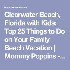 Clearwater Beach, Florida with Kids: Top 25 Things to Do on Your Family Beach Vacation   Mommy Poppins - Things To Do with Kids