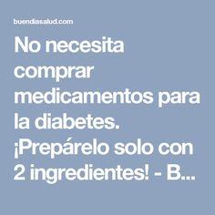 No necesita comprar medicamentos para la diabetes. ¡Prepárelo solo con 2 ingredientes! - Buen Dia SaludBuen Dia Salud