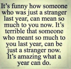 A stranger last year... This a true story, but a sad one.. Life is short and you should be able to enjoy it with those you choose... But not always the case...the memories are great tho..