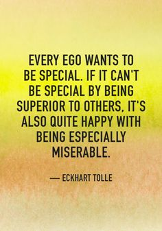"""Eckhart Tolle's Guide to Transforming Your Life """"Every ego wants to be special. If it can't be special by being superior to others, it's also quite happy with being especially miserable. Ego Quotes, Wisdom Quotes, Words Quotes, Wise Words, Quotes To Live By, Life Quotes, 2015 Quotes, Pain Quotes, Change Quotes"""