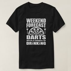 Weekend forecast Darts with a chance of Drinking T-Shirt - tap, personalize, buy right now! Drinking Shirts, Darts, Mens Tops, T Shirt, Tee Shirt, Dart Flights