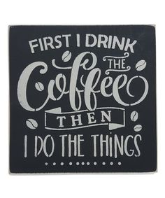 Look at this #zulilyfind! 'First I Drink the Coffee' Wall Sign #zulilyfinds