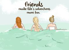 Friends....Make Life's Adventures More Fun!