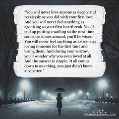 You Will Never Love Anyone As Deeply And Recklessly As You Did with Your First Love love quotes You Will Never Love Anyone As Deeply And Recklessly As You Did with Your First Love One Love Quotes, Live Quotes For Him, Deep Quotes, First Heartbreak Quotes, Heartbroken Quotes, First Love Poem, Quotes About First Love, Mood Quotes, Positive Quotes