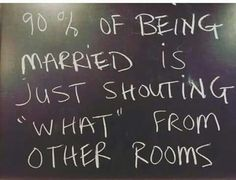 """True & the other 5% """"is where's the  (fill in the blank) ?"""" yelled at despairing wives who apparently can detect the whereabouts of any household object via their womb :)"""