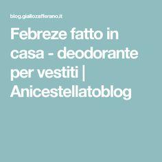 Febreze fatto in casa - deodorante per vestiti | Anicestellatoblog