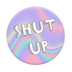 Shut Up                         – PopSockets LLC