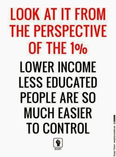 Look at it from the perspective of the 1%. Lower income, less educated people are so much easier to control