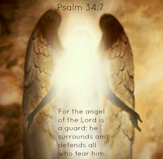 ❥ For the angel of the Lord is a guard, he surrounds and defends all who fear Him. Psalm 34:7
