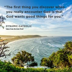 """""""The first thing you discover when you really encounter God is that God wants good things for you."""" From DECISION POINT, Dynamic Catholic's FREE program for Confirmation. Catholic Confirmation, Catholic Prayers, Love The Lord, God Is Good, Positive Living, Positive Vibes, Dynamic Catholic, Spiritual Prayers, Christian Pictures"""