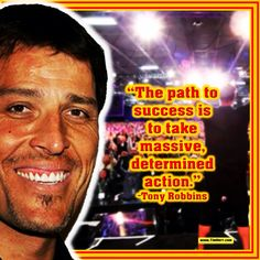 """The path to success is to take massive, determined action."" -Tony Robbins