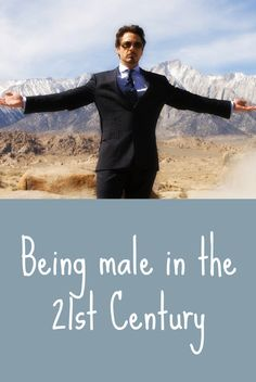 being male in the twenty first century