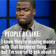 People be like ...I know they making money in that online business. .....