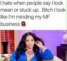 It's a good look to have Stuck Up, Snap Quotes, Pet Peeves, True Facts, Funny Relationship, Real Talk, I Laughed, Hate, Hilarious