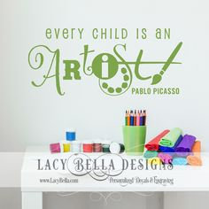 "www.lacybella.com   ""Ever Child Is An Artist - Pablo Picasso"" wall decal quote: Lacy Bella 